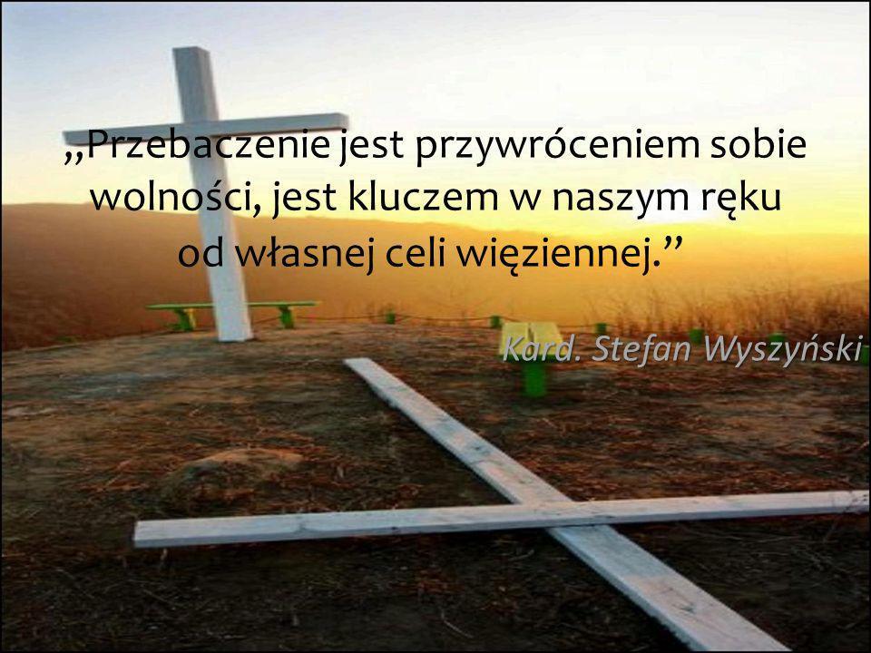 Przebaczenie jest przywróceniem sobie wolności, jest kluczem w naszym ręku od własnej celi więziennej. Kard. Stefan Wyszyński