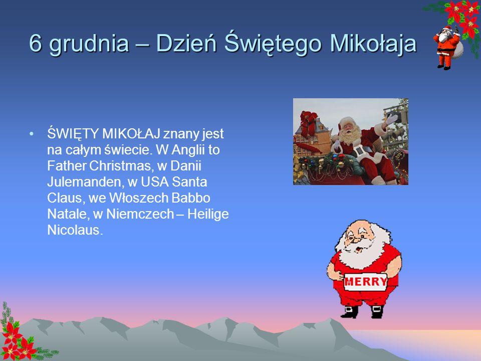 6 grudnia – Dzień Świętego Mikołaja ŚWIĘTY MIKOŁAJ znany jest na całym świecie.