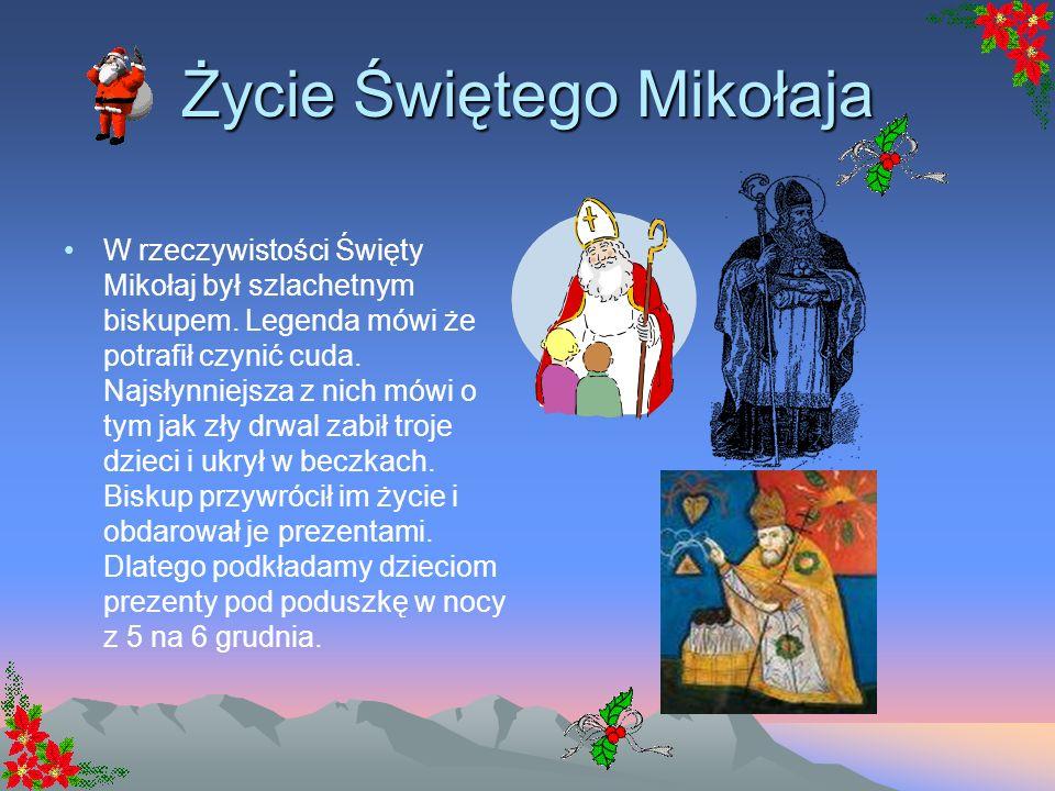 Życie Świętego Mikołaja W rzeczywistości Święty Mikołaj był szlachetnym biskupem.