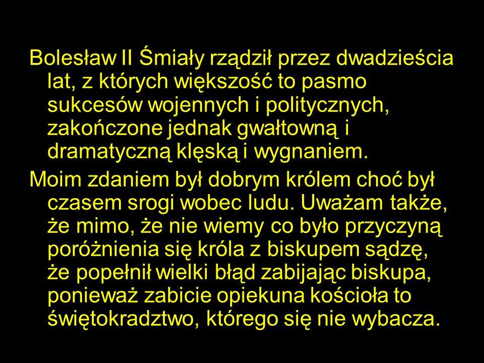 Bolesław II Śmiały rządził przez dwadzieścia lat, z których większość to pasmo sukcesów wojennych i politycznych, zakończone jednak gwałtowną i dramat