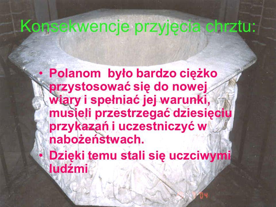 Konsekwencja II Dzięki temu, że Polanie przyjęli chrzest nie musieli obawiać się najazdów chrześcijan.