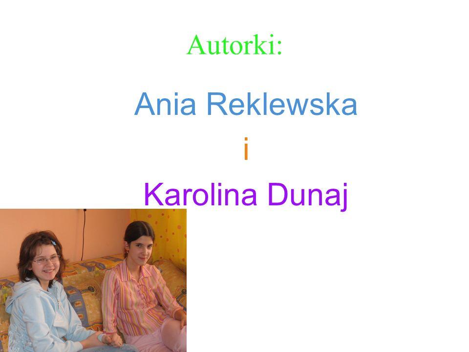 Autorki: Ania Reklewska i Karolina Dunaj