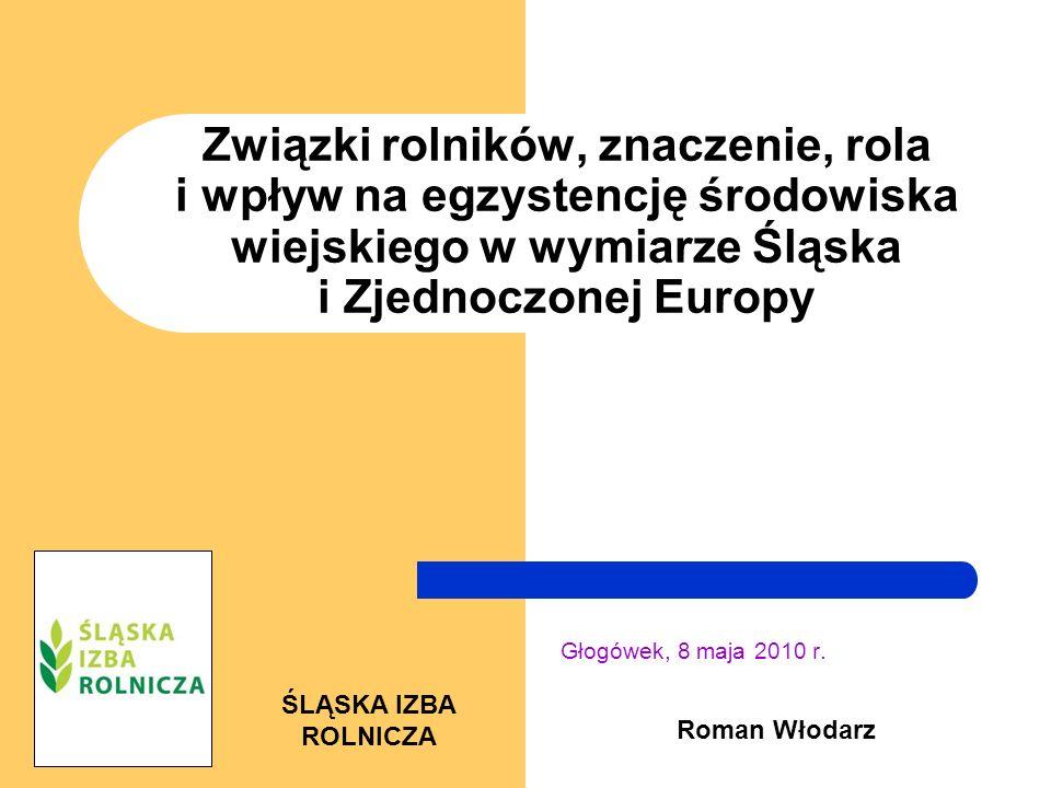Związki rolników, znaczenie, rola i wpływ na egzystencję środowiska wiejskiego w wymiarze Śląska i Zjednoczonej Europy Głogówek, 8 maja 2010 r.
