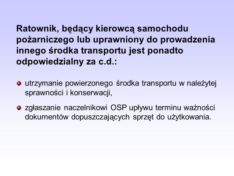 utrzymanie powierzonego środka transportu w należytej sprawności i konserwacji, zgłaszanie naczelnikowi OSP upływu terminu ważności dokumentów dopuszczających sprzęt do użytkowania.