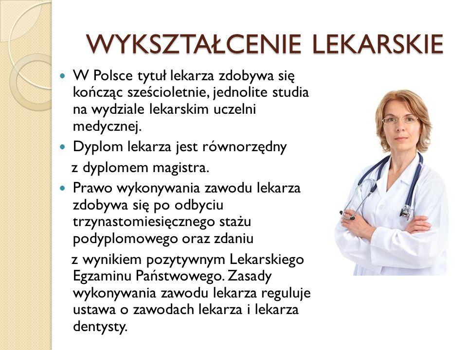 WYKSZTAŁCENIE LEKARSKIE W Polsce tytuł lekarza zdobywa się kończąc sześcioletnie, jednolite studia na wydziale lekarskim uczelni medycznej. Dyplom lek