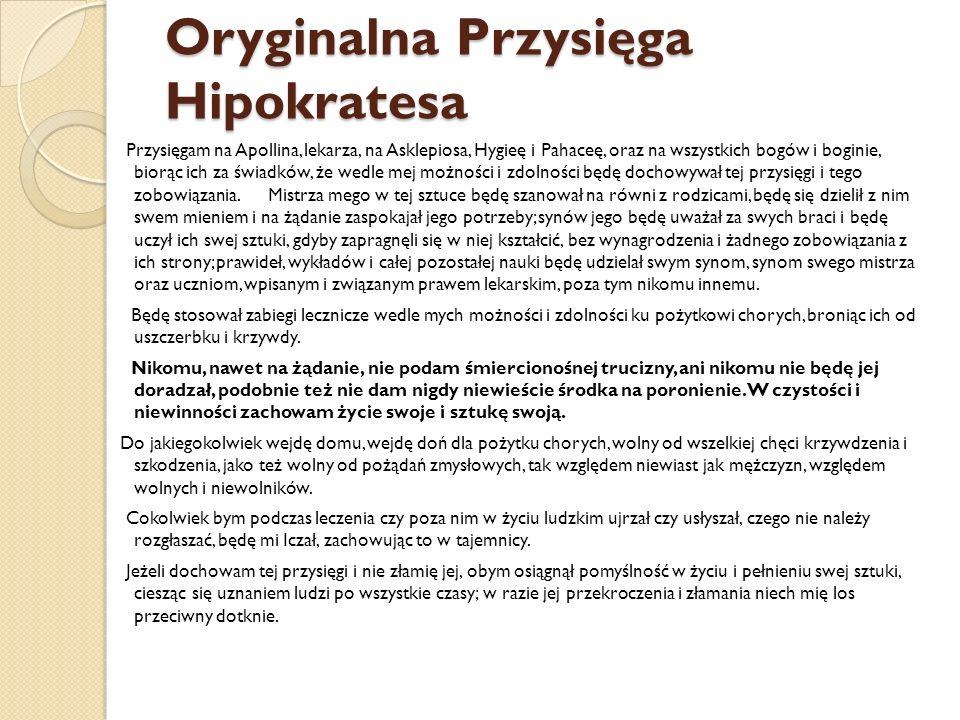 Oryginalna Przysięga Hipokratesa Przysięgam na Apollina, lekarza, na Asklepiosa, Hygieę i Pahaceę, oraz na wszystkich bogów i boginie, biorąc ich za ś