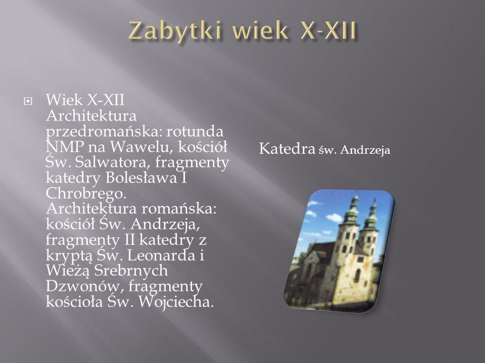 Wiek X-XII Architektura przedromańska: rotunda NMP na Wawelu, kościół Św. Salwatora, fragmenty katedry Bolesława I Chrobrego. Architektura romańska: k