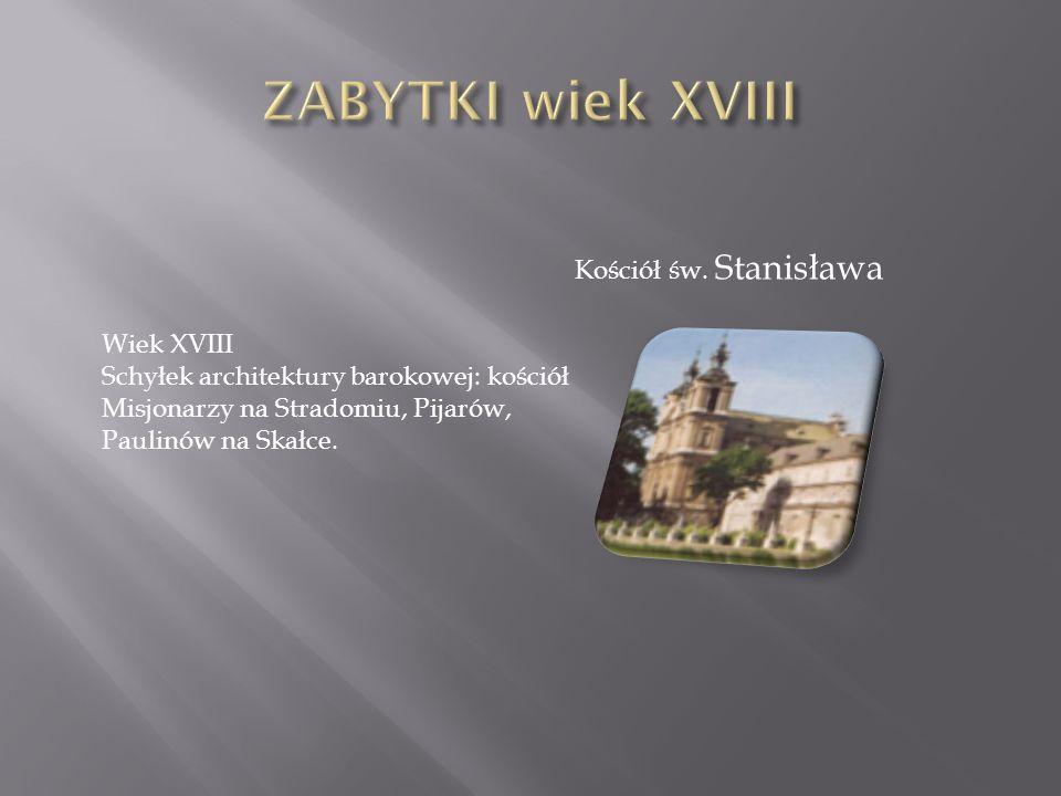 Kościół św. Stanisława Wiek XVIII Schyłek architektury barokowej: kościół Misjonarzy na Stradomiu, Pijarów, Paulinów na Skałce.