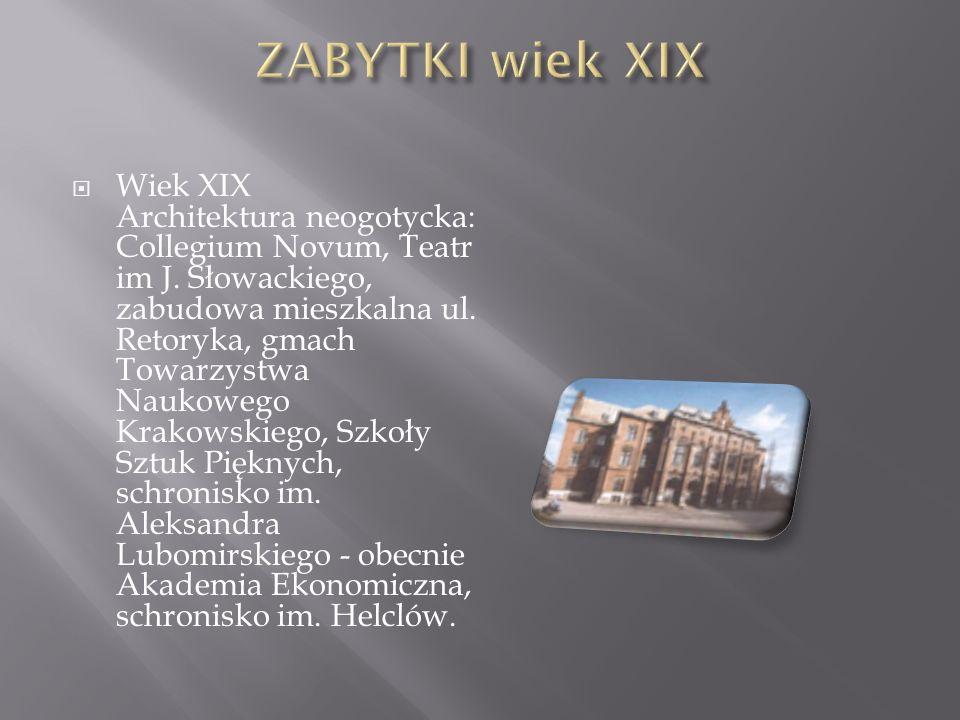 Wiek XIX Architektura neogotycka: Collegium Novum, Teatr im J. Słowackiego, zabudowa mieszkalna ul. Retoryka, gmach Towarzystwa Naukowego Krakowskiego