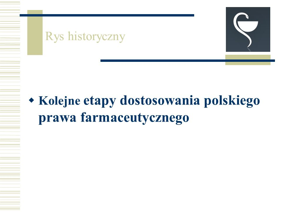 Kolejne etapy dostosowania polskiego prawa farmaceutycznego Rys historyczny