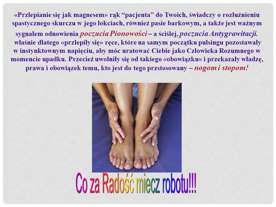 «Przlepianie się jak magnesem» rąk pacjenta do Twoich, świadczy o rozluźnieniu spastycznego skurczu w jego lokciach, równieź pasie barkowym, a także j