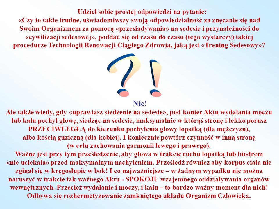 Udziel sobie prostej odpowiedzi na pytanie: «Czy to takie trudne, uświadomiwszy swoją odpowiedzialność za znęcanie się nad Swoim Organizmem za pomocą