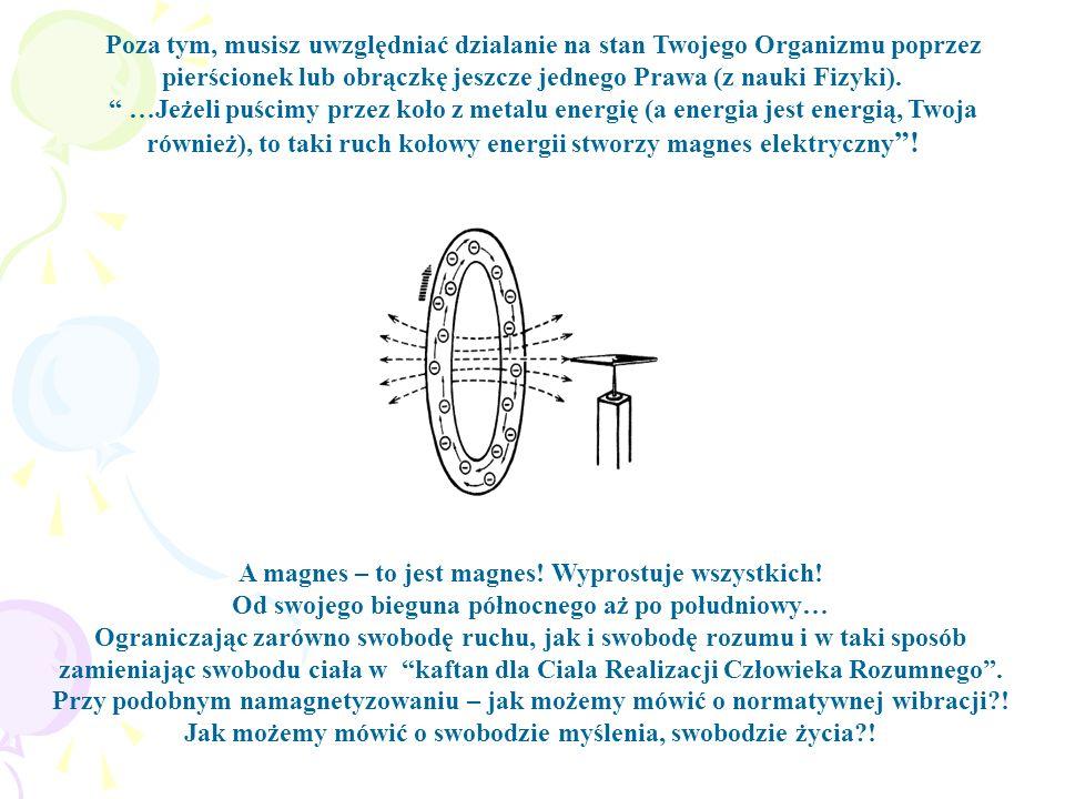 Poza tym, musisz uwzględniać dzialanie na stan Twojego Organizmu poprzez pierścionek lub obrączkę jeszcze jednego Prawa (z nauki Fizyki). …Jeżeli puśc
