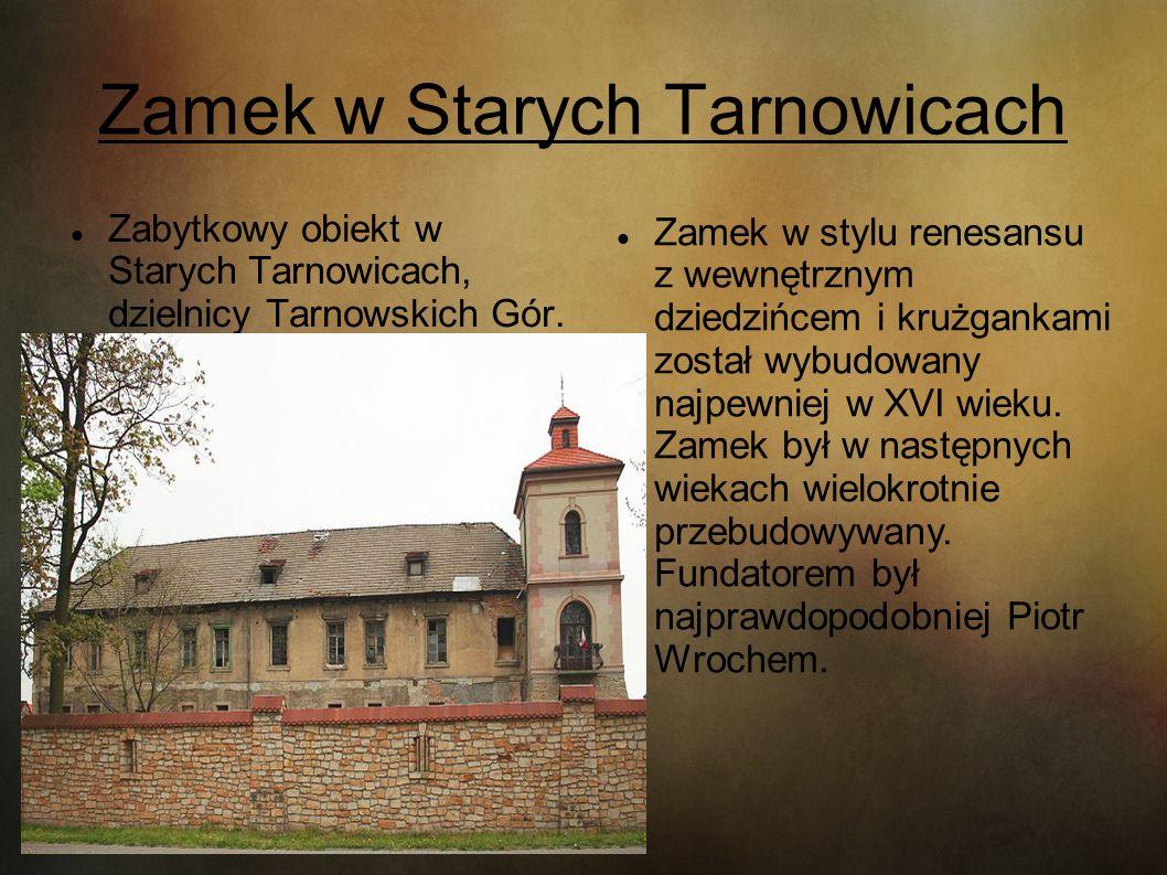 Zamek w Starych Tarnowicach Zabytkowy obiekt w Starych Tarnowicach, dzielnicy Tarnowskich Gór. Zamek w stylu renesansu z wewnętrznym dziedzińcem i kru