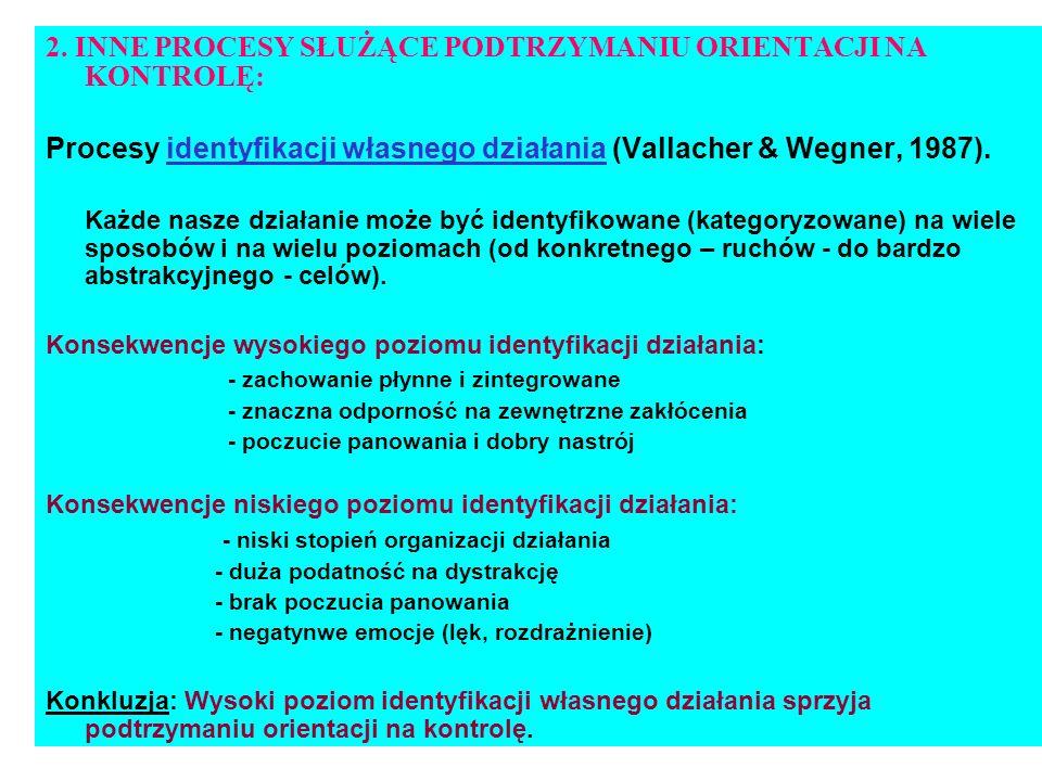 2. INNE PROCESY SŁUŻĄCE PODTRZYMANIU ORIENTACJI NA KONTROLĘ: Procesy identyfikacji własnego działania (Vallacher & Wegner, 1987). Każde nasze działani