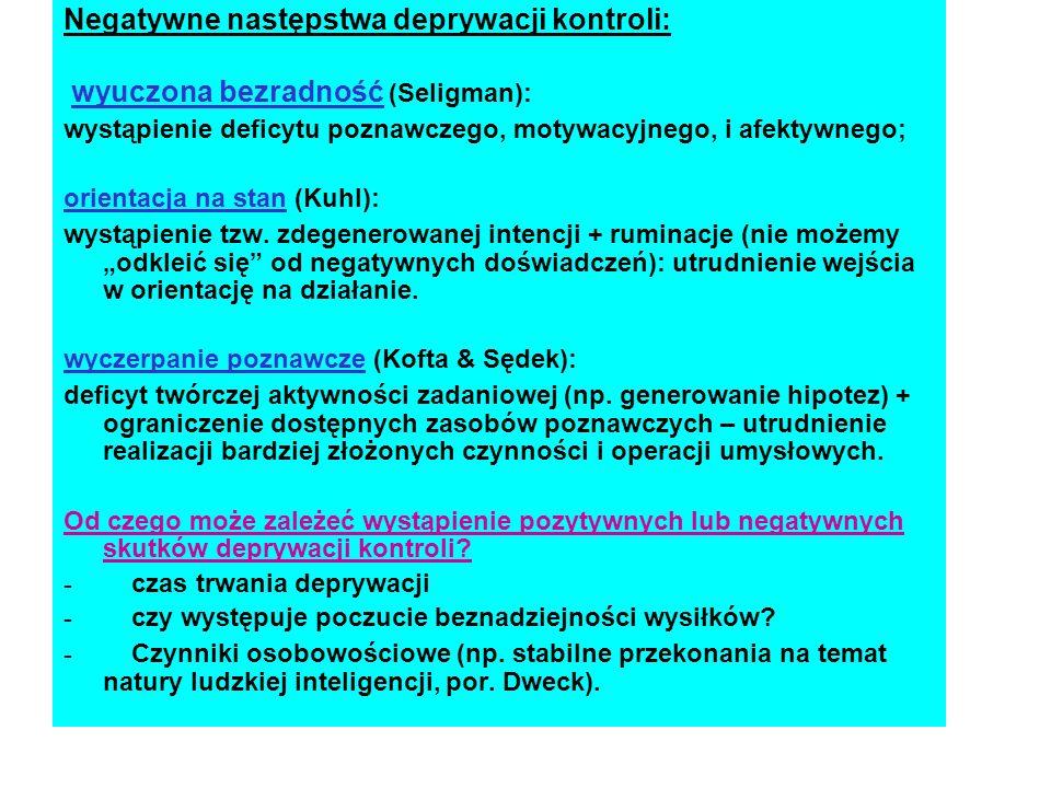 Negatywne następstwa deprywacji kontroli: wyuczona bezradność (Seligman): wystąpienie deficytu poznawczego, motywacyjnego, i afektywnego; orientacja n
