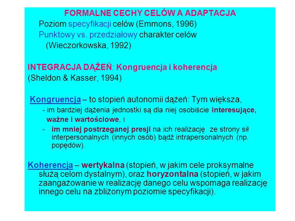 FORMALNE CECHY CELÓW A ADAPTACJA Poziom specyfikacji celów (Emmons, 1996) Punktowy vs. przedziałowy charakter celów (Wieczorkowska, 1992) INTEGRACJA D
