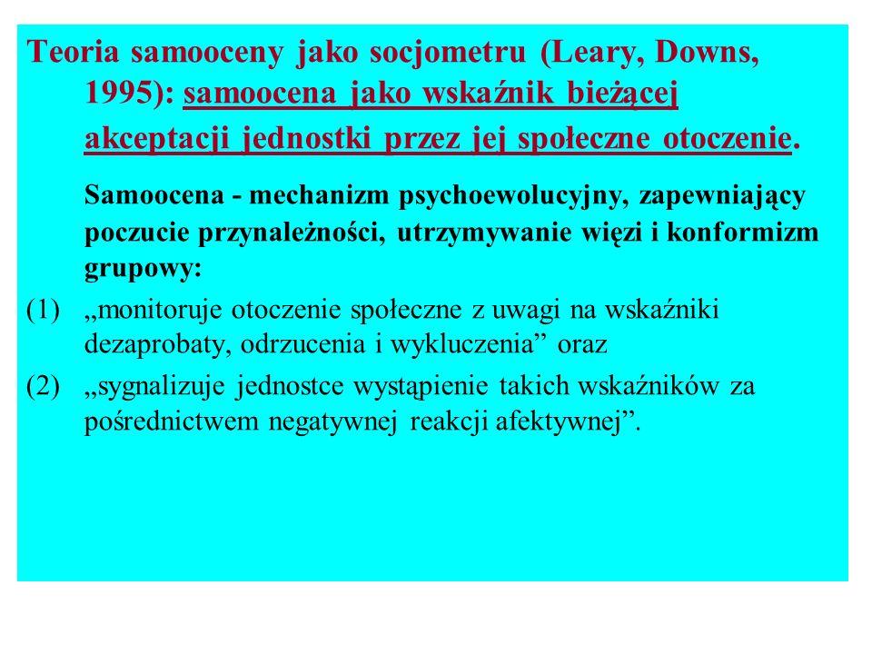 Teoria samooceny jako socjometru (Leary, Downs, 1995): samoocena jako wskaźnik bieżącej akceptacji jednostki przez jej społeczne otoczenie. Samoocena