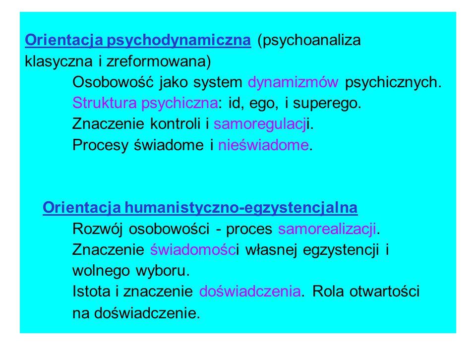 Orientacja psychodynamiczna (psychoanaliza klasyczna i zreformowana) Osobowość jako system dynamizmów psychicznych. Struktura psychiczna: id, ego, i s