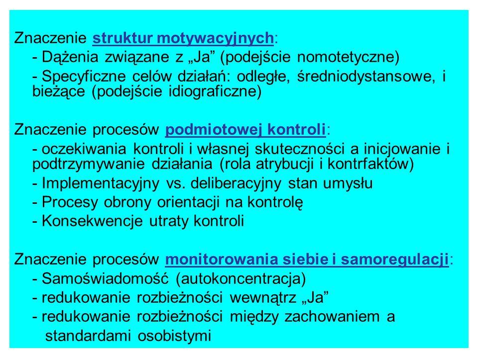 Znaczenie struktur motywacyjnych: - Dążenia związane z Ja (podejście nomotetyczne) - Specyficzne celów działań: odległe, średniodystansowe, i bieżące