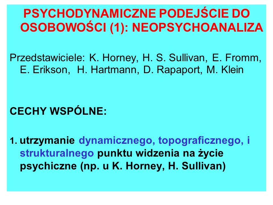 PSYCHODYNAMICZNE PODEJŚCIE DO OSOBOWOŚCI (1): NEOPSYCHOANALIZA Przedstawiciele: K. Horney, H. S. Sullivan, E. Fromm, E. Erikson, H. Hartmann, D. Rapap