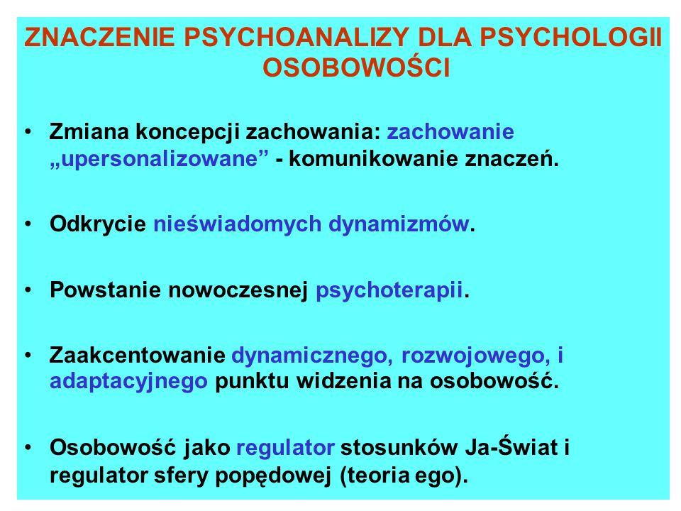 ZNACZENIE PSYCHOANALIZY DLA PSYCHOLOGII OSOBOWOŚCI Zmiana koncepcji zachowania: zachowanieupersonalizowane - komunikowanie znaczeń. Odkrycie nieświado