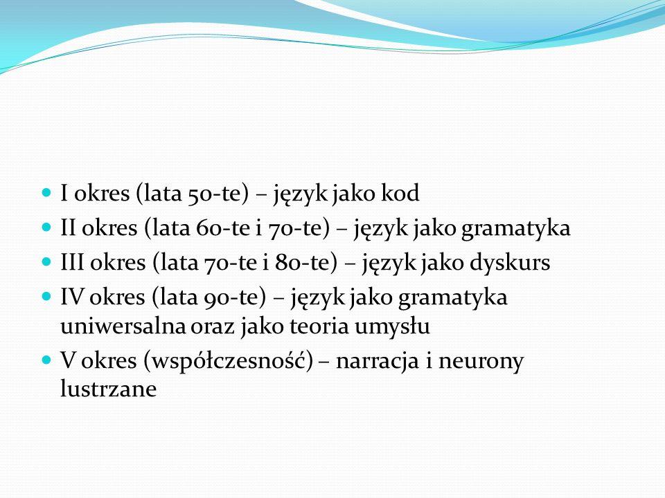 I okres (lata 50-te) – język jako kod II okres (lata 60-te i 70-te) – język jako gramatyka III okres (lata 70-te i 80-te) – język jako dyskurs IV okre
