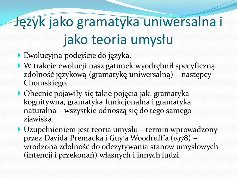 Ewolucyjna podejście do języka. W trakcie ewolucji nasz gatunek wyodrębnił specyficzną zdolność językową (gramatykę uniwersalną) – następcy Chomskiego