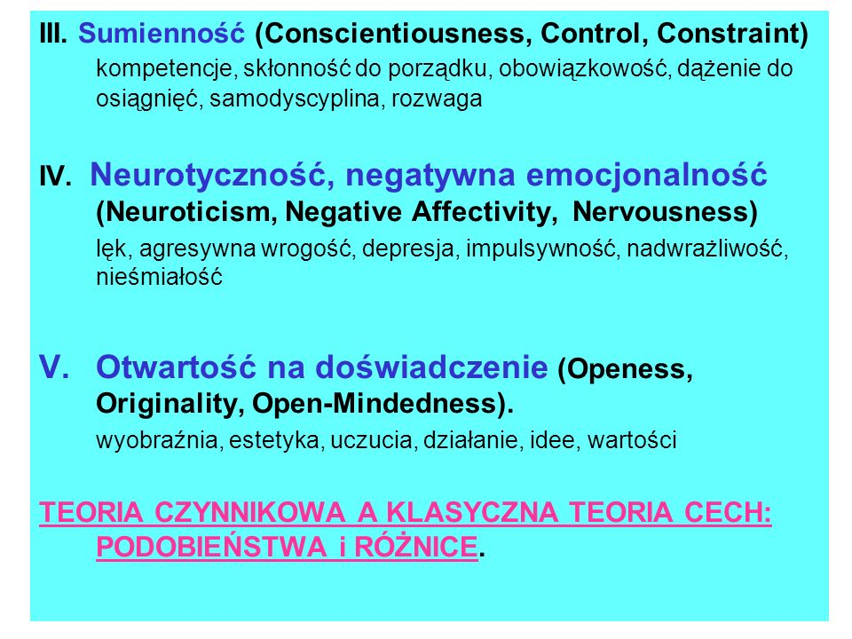 III. Sumienność (Conscientiousness, Control, Constraint) kompetencje, skłonność do porządku, obowiązkowość, dążenie do osiągnięć, samodyscyplina, rozw
