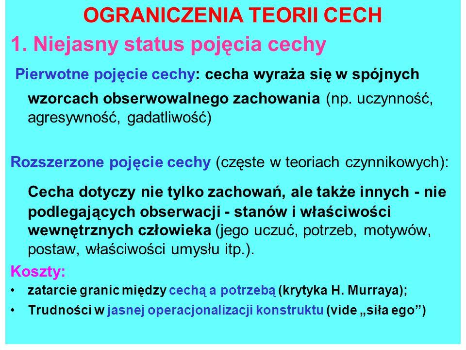 OGRANICZENIA TEORII CECH 1. Niejasny status pojęcia cechy Pierwotne pojęcie cechy: cecha wyraża się w spójnych wzorcach obserwowalnego zachowania (np.