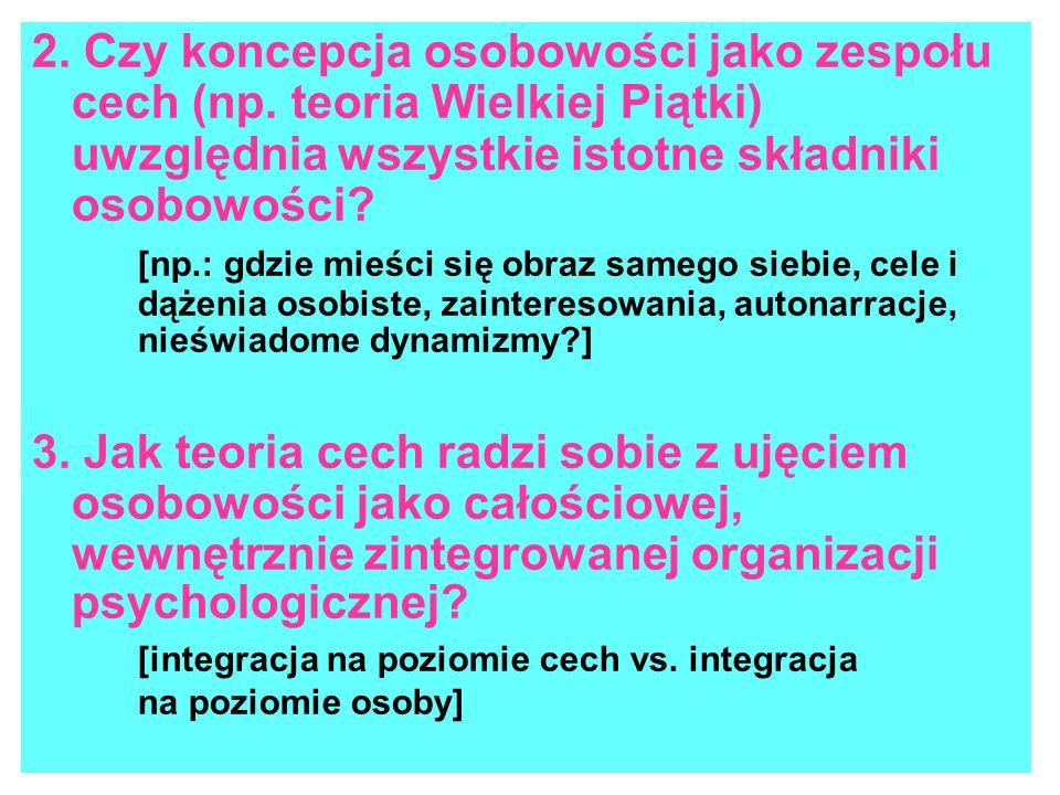 2. Czy koncepcja osobowości jako zespołu cech (np. teoria Wielkiej Piątki) uwzględnia wszystkie istotne składniki osobowości? [np.: gdzie mieści się o
