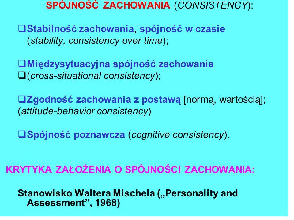 SPÓJNOŚĆ ZACHOWANIA (CONSISTENCY): Stabilność zachowania, spójność w czasie (stability, consistency over time); Międzysytuacyjna spójność zachowania (