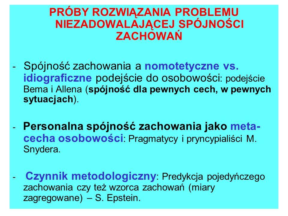 PRÓBY ROZWIĄZANIA PROBLEMU NIEZADOWALAJĄCEJ SPÓJNOŚCI ZACHOWAŃ - Spójność zachowania a nomotetyczne vs. idiograficzne podejście do osobowości : podejś