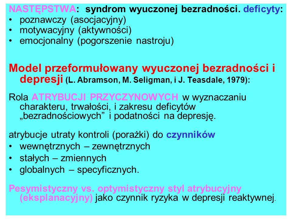 NASTĘPSTWA: syndrom wyuczonej bezradności. deficyty: poznawczy (asocjacyjny) motywacyjny (aktywności) emocjonalny (pogorszenie nastroju) Model przefor