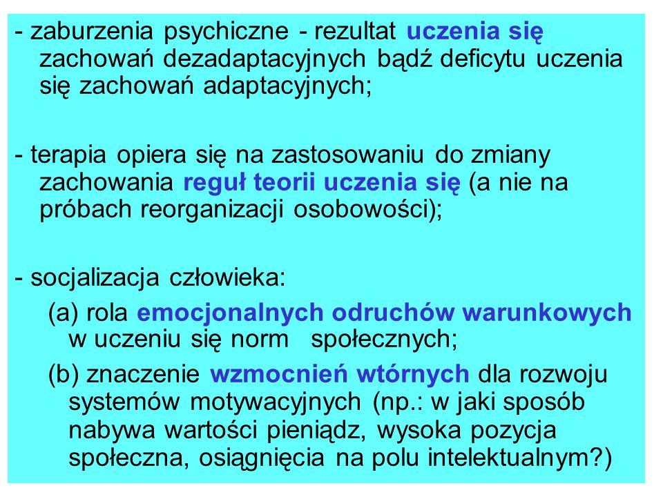 - zaburzenia psychiczne - rezultat uczenia się zachowań dezadaptacyjnych bądź deficytu uczenia się zachowań adaptacyjnych; - terapia opiera się na zas