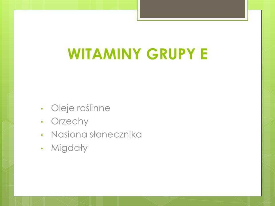 WITAMINY GRUPY E Oleje roślinne Orzechy Nasiona słonecznika Migdały
