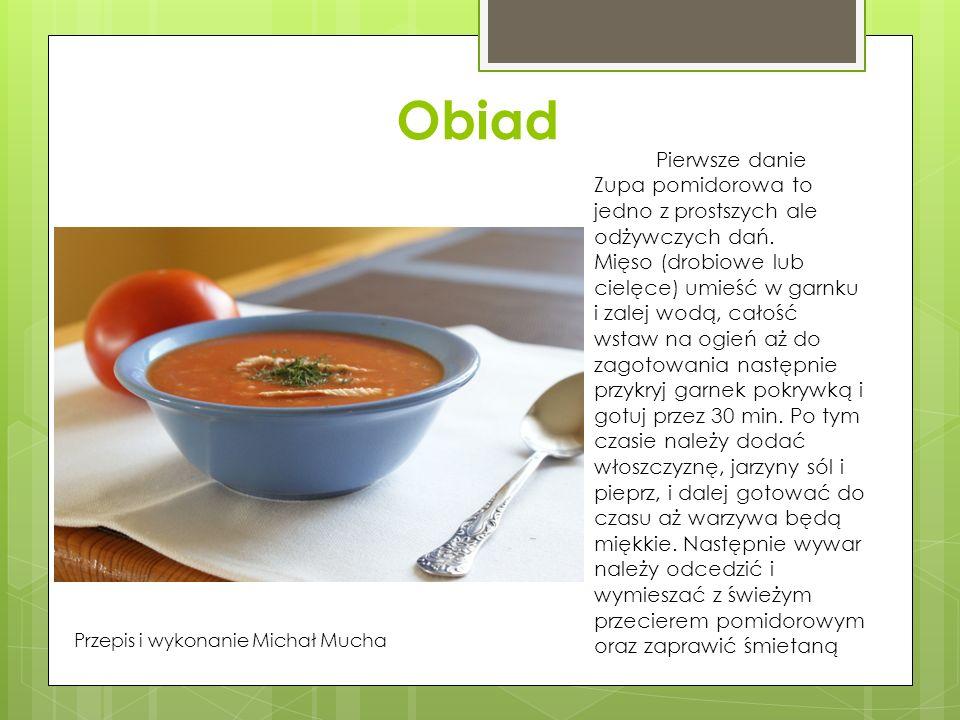 Obiad Pierwsze danie Zupa pomidorowa to jedno z prostszych ale odżywczych dań. Mięso (drobiowe lub cielęce) umieść w garnku i zalej wodą, całość wstaw