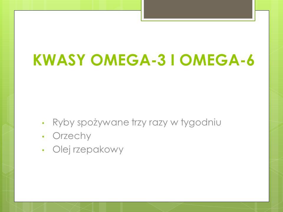 KWASY OMEGA-3 I OMEGA-6 Ryby spożywane trzy razy w tygodniu Orzechy Olej rzepakowy