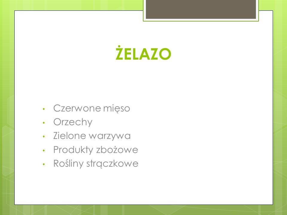 ŻELAZO Czerwone mięso Orzechy Zielone warzywa Produkty zbożowe Rośliny strączkowe