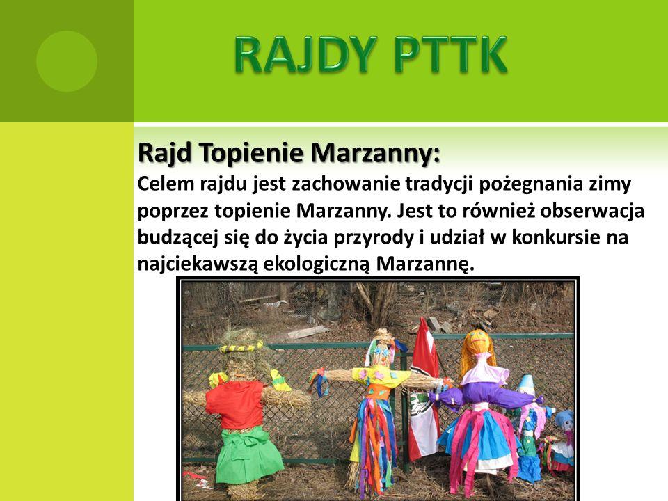 Rajd Topienie Marzanny: Celem rajdu jest zachowanie tradycji pożegnania zimy poprzez topienie Marzanny.