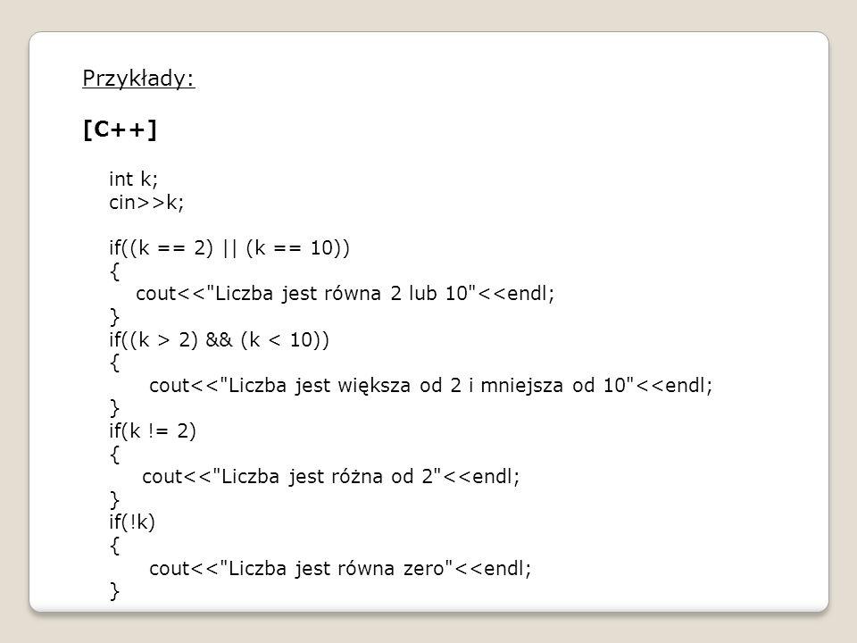 Przykłady: [C++] int k; cin>>k; if((k == 2) || (k == 10)) { cout<<