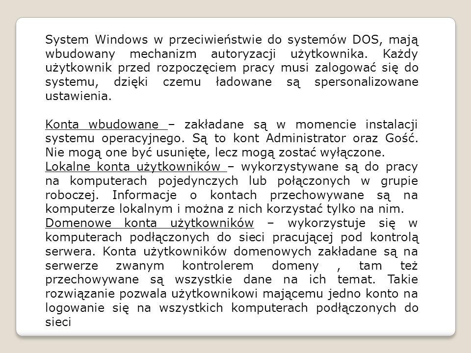 System Windows w przeciwieństwie do systemów DOS, mają wbudowany mechanizm autoryzacji użytkownika.