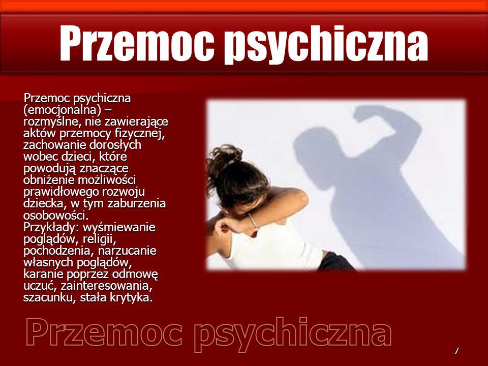 Przemoc psychiczna (emocjonalna) – rozmyślne, nie zawierające aktów przemocy fizycznej, zachowanie dorosłych wobec dzieci, które powodują znaczące obniżenie możliwości prawidłowego rozwoju dziecka, w tym zaburzenia osobowości.