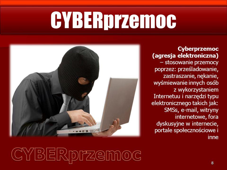 CYBERprzemoc 8 Cyberprzemoc (agresja elektroniczna) – stosowanie przemocy poprzez: prześladowanie, zastraszanie, nękanie, wyśmiewanie innych osób z wykorzystaniem Internetuu i narzędzi typu elektronicznego takich jak: SMSs, e-mail, witryny internetowe, fora dyskusyjne w internecie, portale społecznościowe i inne