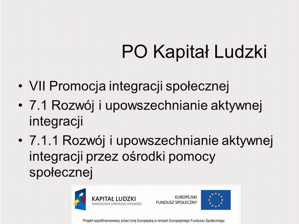 PO Kapitał Ludzki VII Promocja integracji społecznej 7.1 Rozwój i upowszechnianie aktywnej integracji 7.1.1 Rozwój i upowszechnianie aktywnej integracji przez ośrodki pomocy społecznej