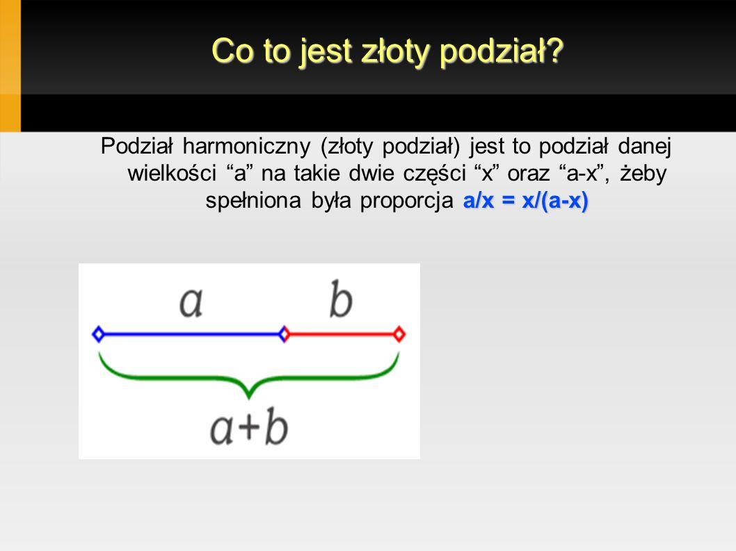 Co to jest złoty podział? a/x = x/(a-x) Podział harmoniczny (złoty podział) jest to podział danej wielkości a na takie dwie części x oraz a-x, żeby sp