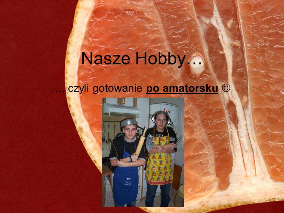 Nasze Hobby… …, czyli gotowanie po amatorsku