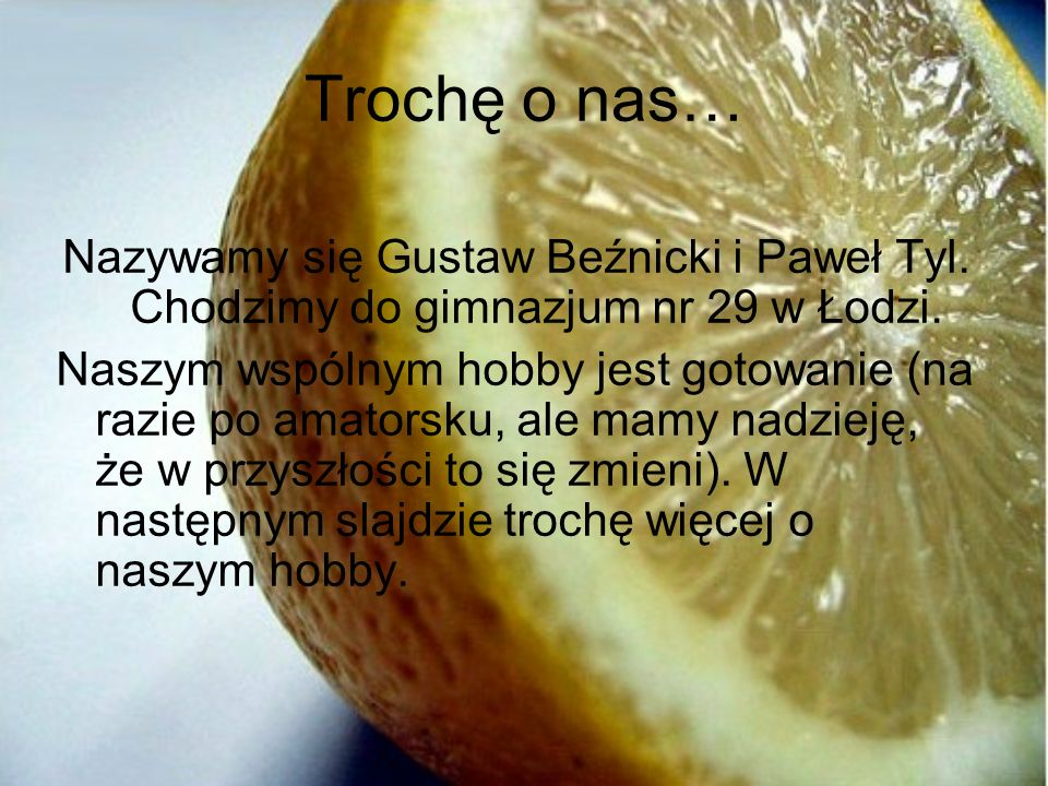Trochę o nas… Nazywamy się Gustaw Beźnicki i Paweł Tyl.