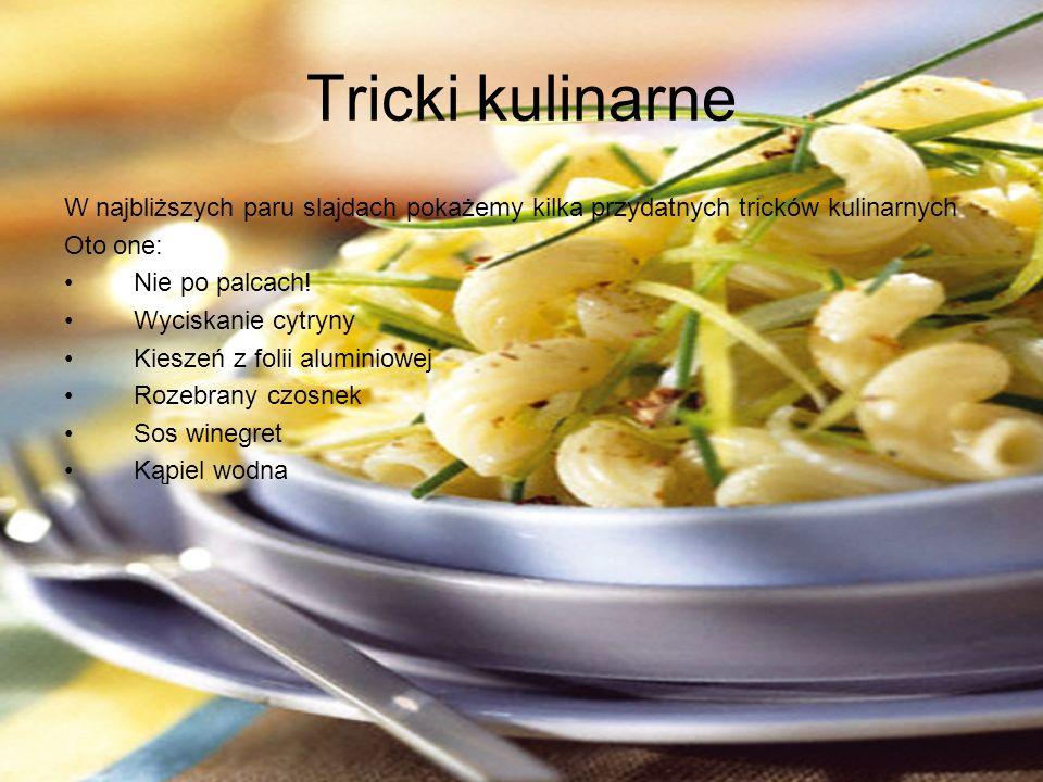 Tricki kulinarne W najbliższych paru slajdach pokażemy kilka przydatnych tricków kulinarnych Oto one: Nie po palcach.