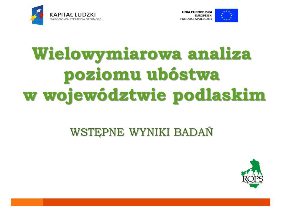 Wielowymiarowa analiza poziomu ubóstwa w województwie podlaskim WSTĘPNE WYNIKI BADAŃ